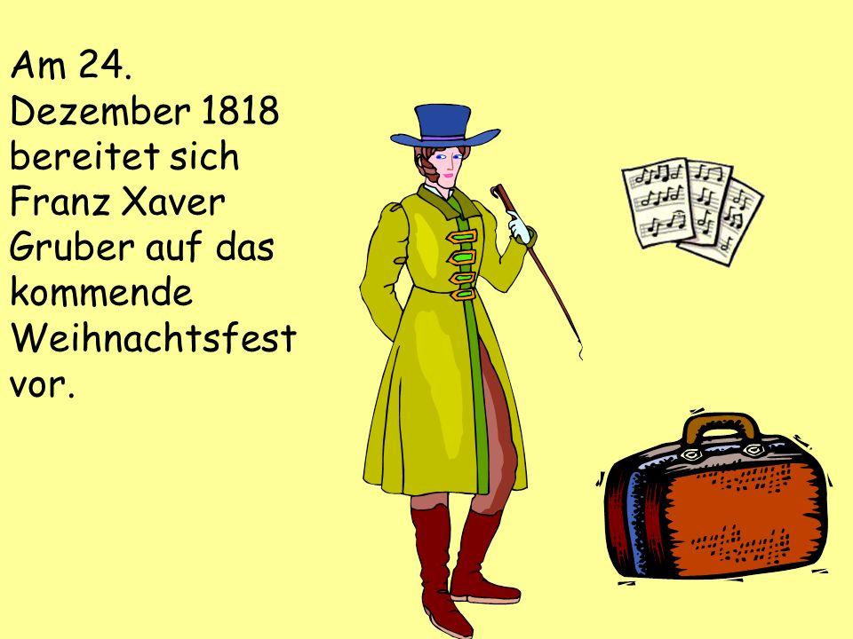 Am 24. Dezember 1818 bereitet sich Franz Xaver Gruber auf das kommende Weihnachtsfest vor.