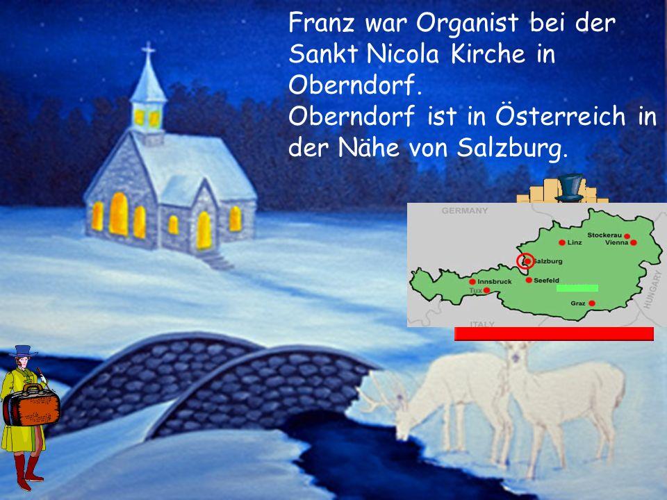 Franz war Organist bei der Sankt Nicola Kirche in Oberndorf.