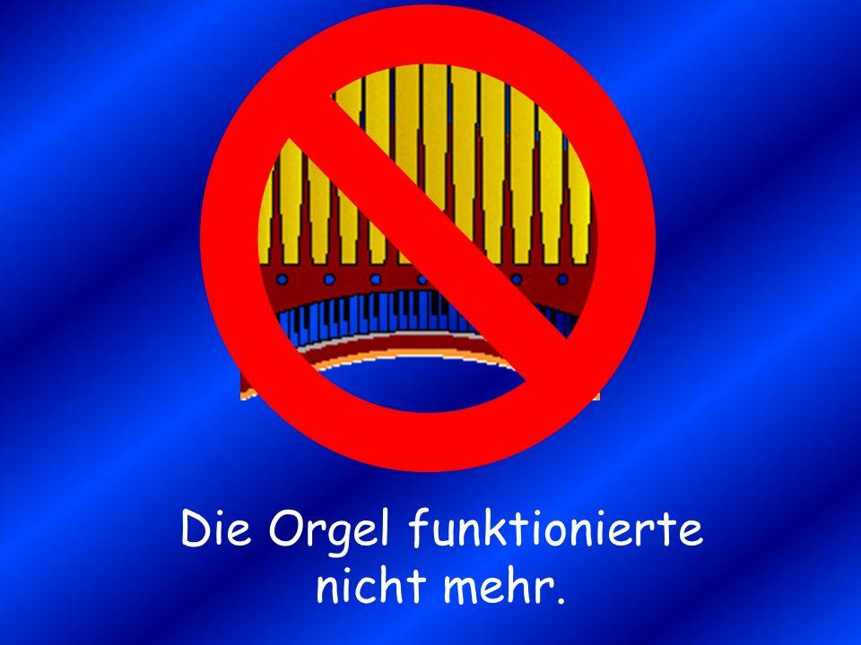 Die Orgel funktionierte nicht mehr.