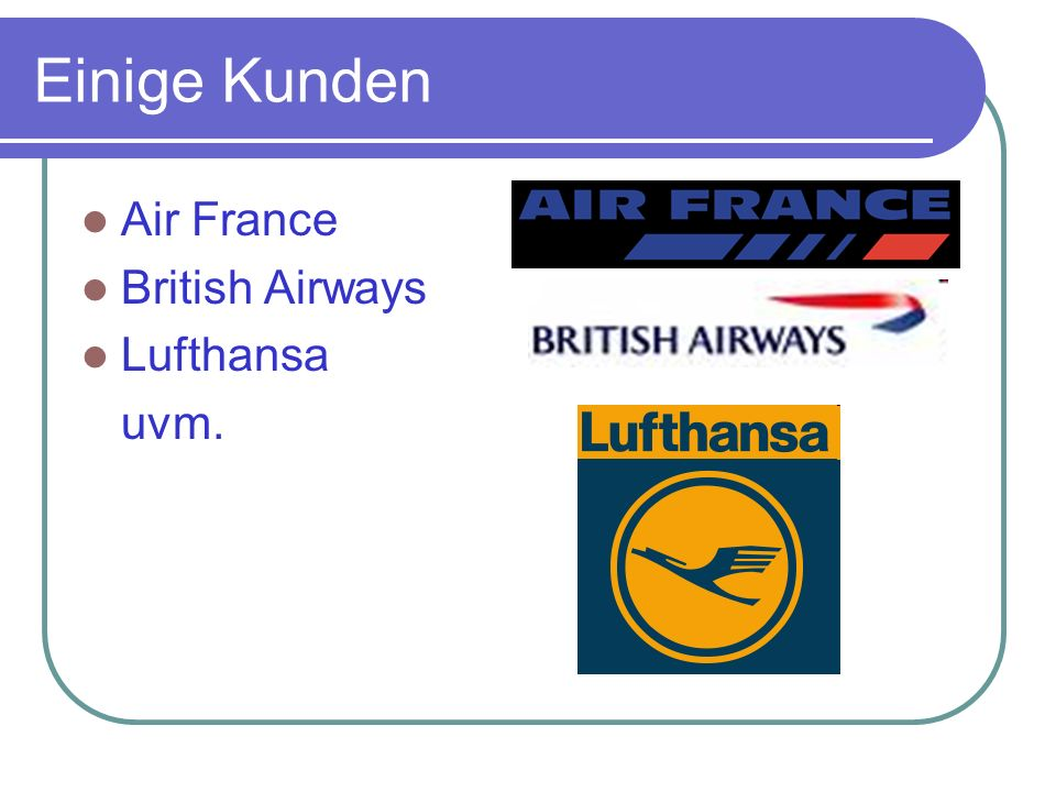 Einige Kunden Air France British Airways Lufthansa uvm.