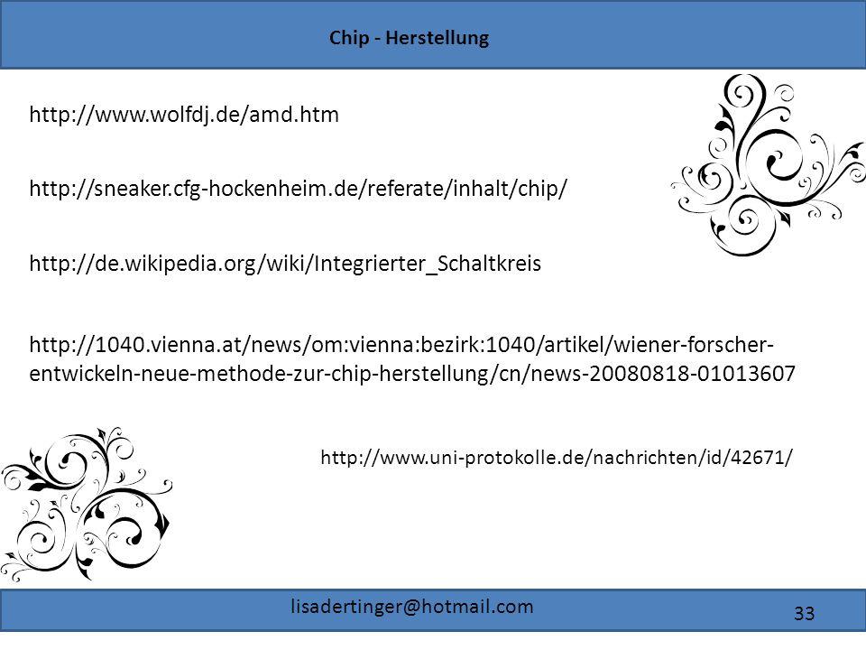 http://www.wolfdj.de/amd.htm http://sneaker.cfg-hockenheim.de/referate/inhalt/chip/ http://de.wikipedia.org/wiki/Integrierter_Schaltkreis.