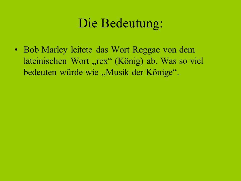 """Die Bedeutung: Bob Marley leitete das Wort Reggae von dem lateinischen Wort """"rex (König) ab."""