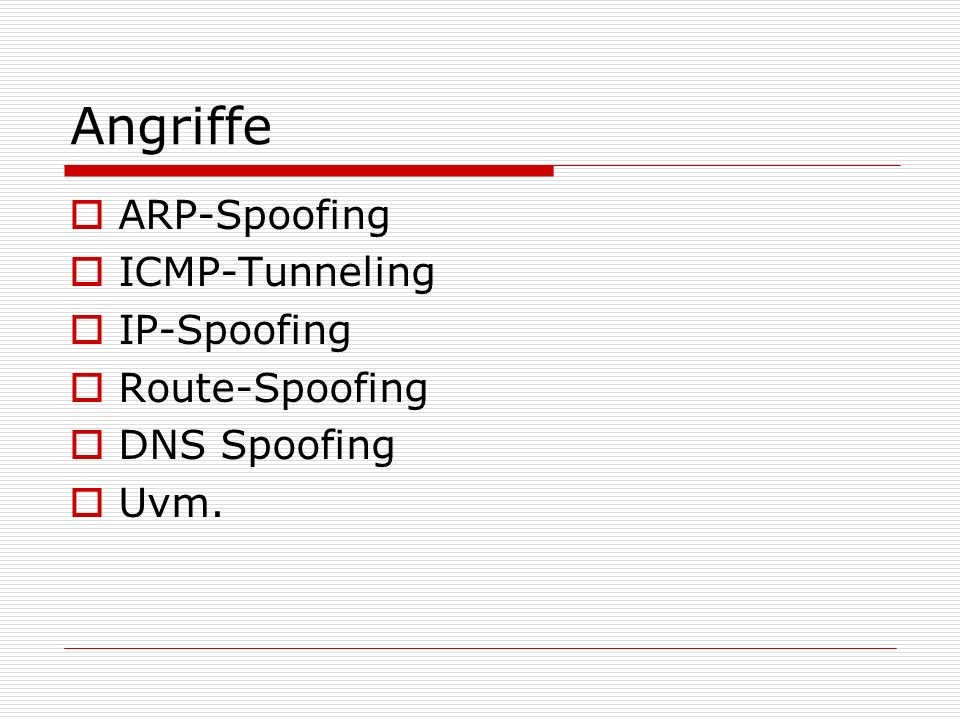 Angriffe ARP-Spoofing ICMP-Tunneling IP-Spoofing Route-Spoofing