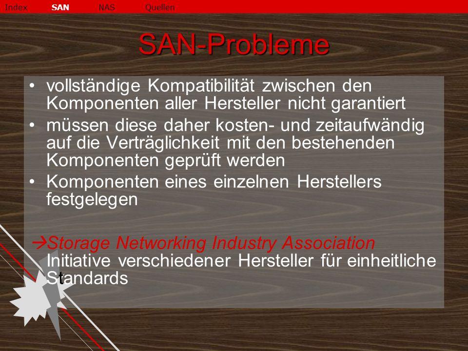 Index SAN NAS Quellen SAN-Probleme. vollständige Kompatibilität zwischen den Komponenten aller Hersteller nicht garantiert.