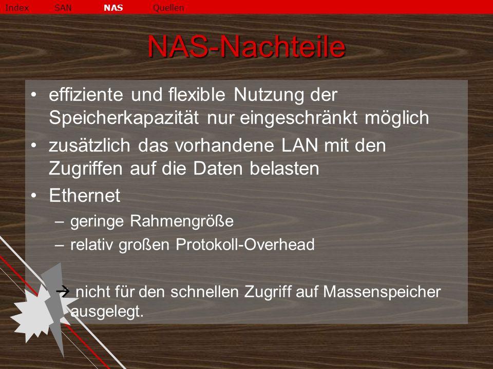Index SAN NAS Quellen NAS-Nachteile. effiziente und flexible Nutzung der Speicherkapazität nur eingeschränkt möglich.
