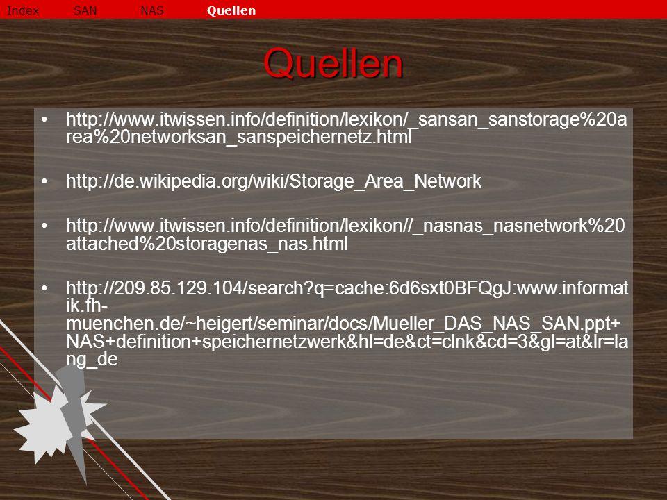Index SAN NAS Quellen Quellen. http://www.itwissen.info/definition/lexikon/_sansan_sanstorage%20area%20networksan_sanspeichernetz.html.