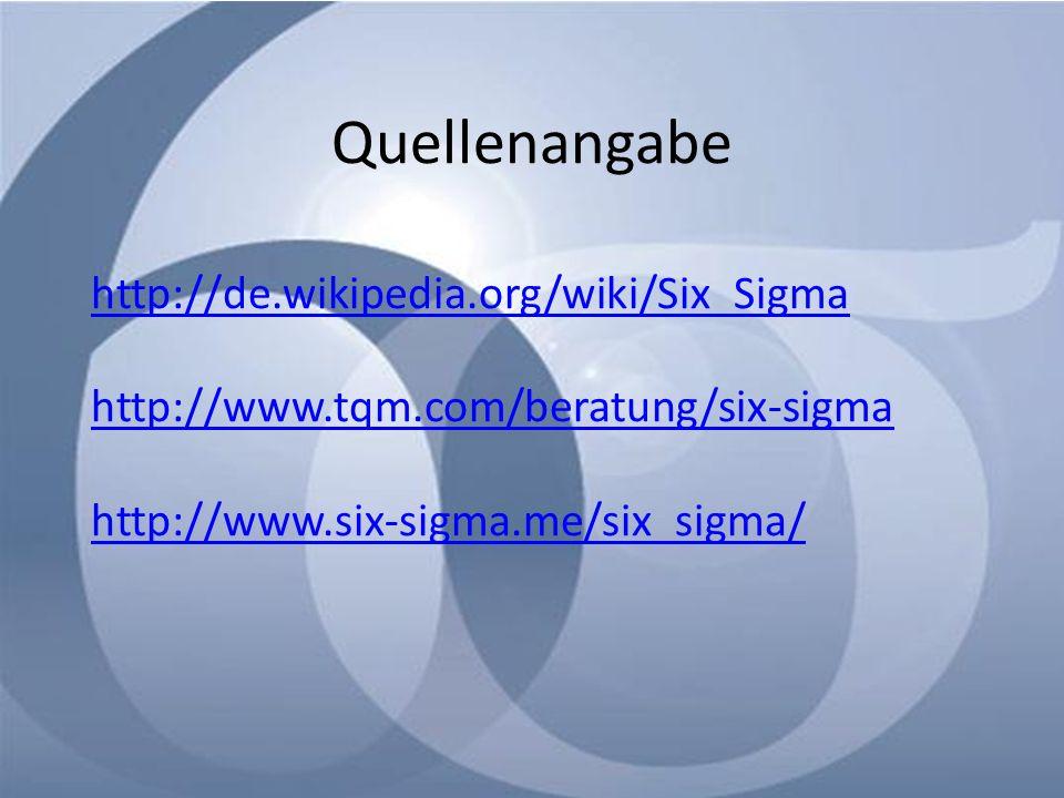 Quellenangabe http://de.wikipedia.org/wiki/Six_Sigma