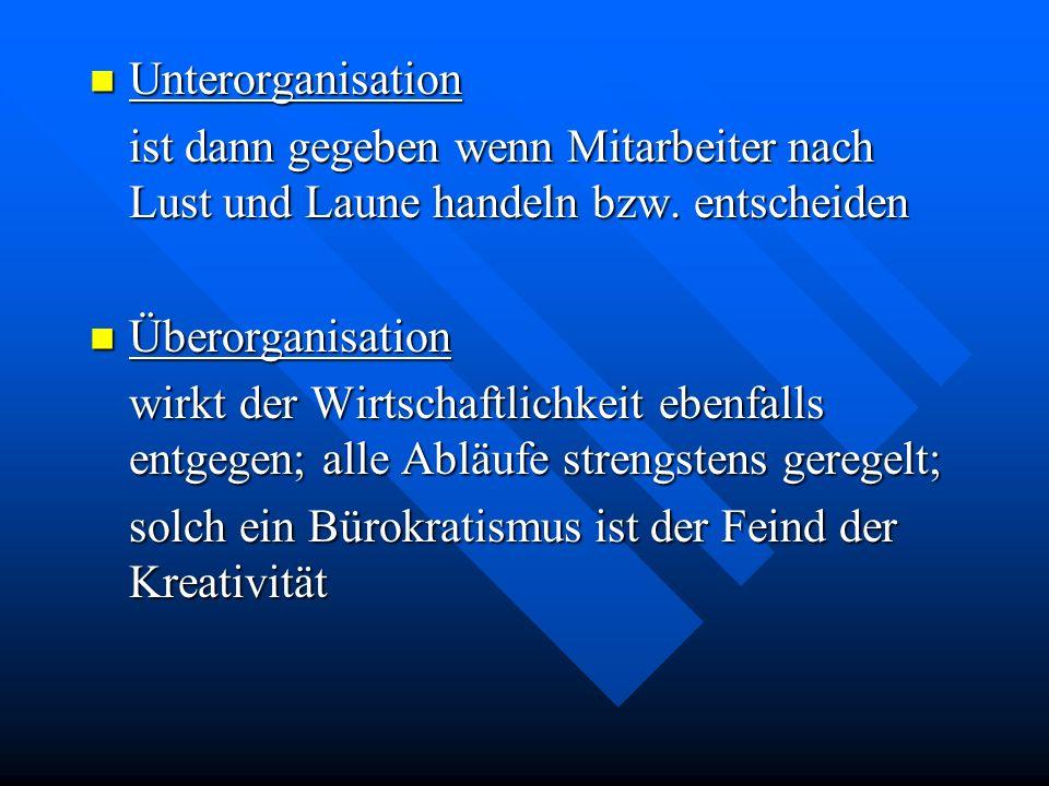 Unterorganisation ist dann gegeben wenn Mitarbeiter nach Lust und Laune handeln bzw. entscheiden.