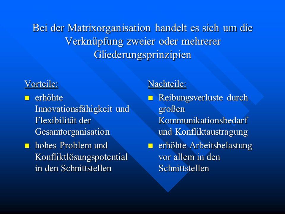 Bei der Matrixorganisation handelt es sich um die Verknüpfung zweier oder mehrerer Gliederungsprinzipien