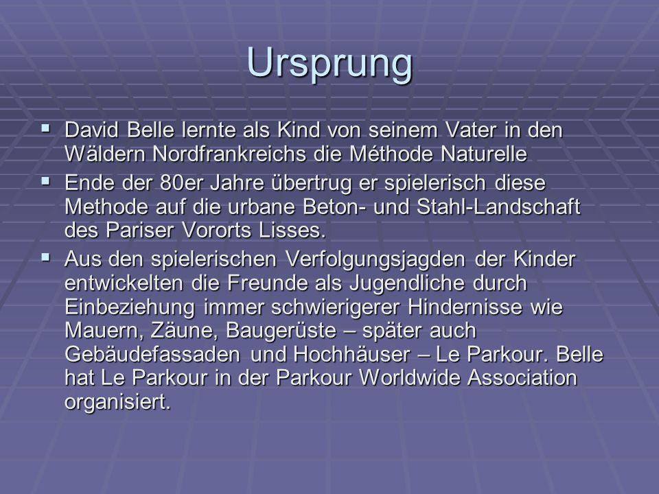 Ursprung David Belle lernte als Kind von seinem Vater in den Wäldern Nordfrankreichs die Méthode Naturelle.