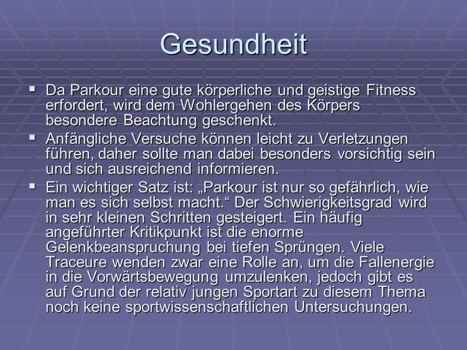 Gesundheit Da Parkour eine gute körperliche und geistige Fitness erfordert, wird dem Wohlergehen des Körpers besondere Beachtung geschenkt.