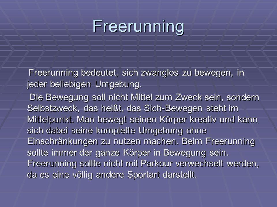 Freerunning Freerunning bedeutet, sich zwanglos zu bewegen, in jeder beliebigen Umgebung.