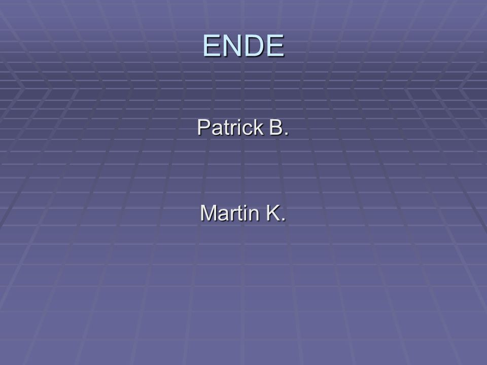 ENDE Patrick B. Martin K.