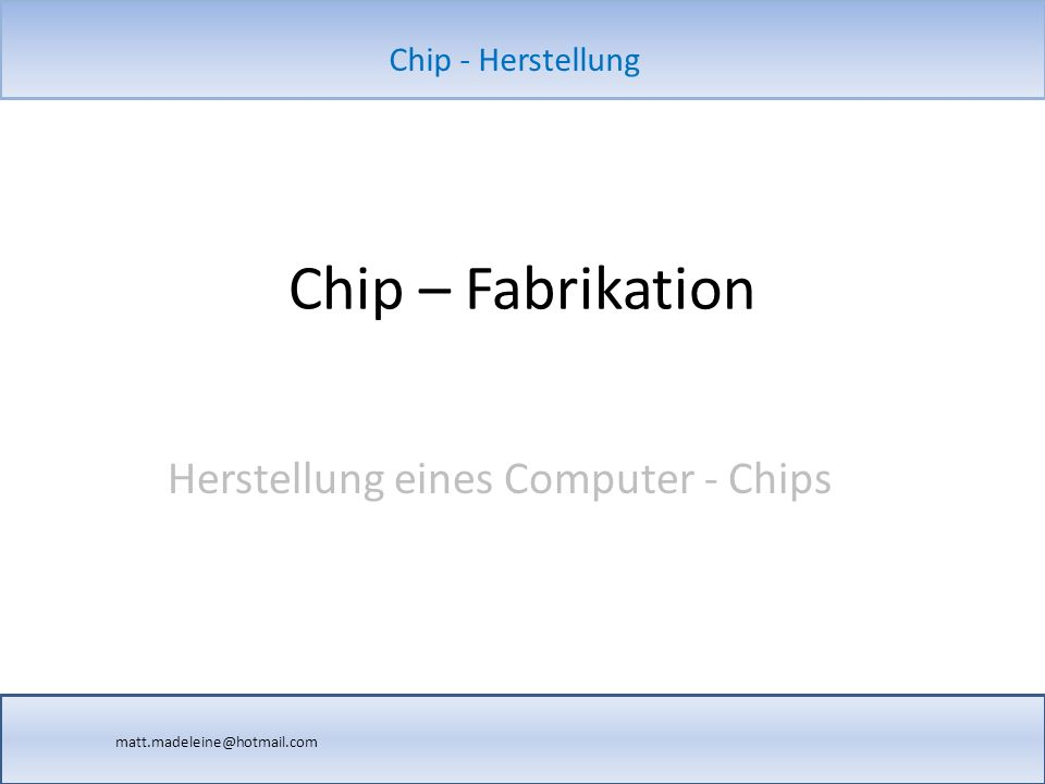 Herstellung eines Computer - Chips