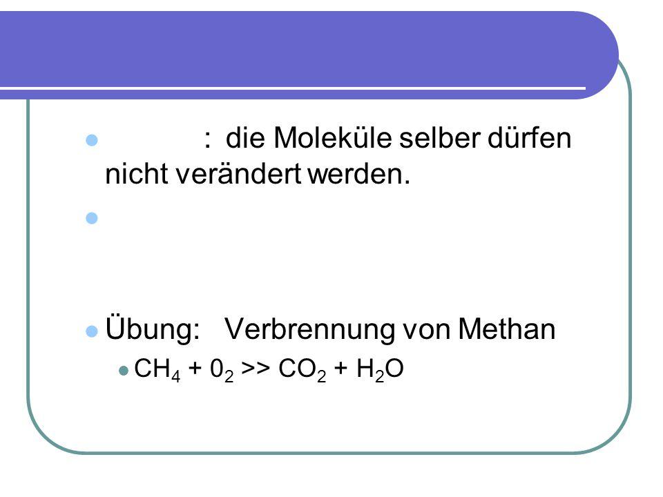 Wichtig: die Moleküle selber dürfen nicht verändert werden.