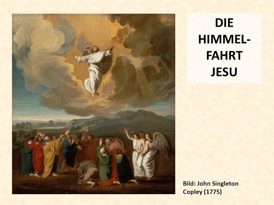 DIE HIMMEL-FAHRT JESU Bild: John Singleton Copley (1775)