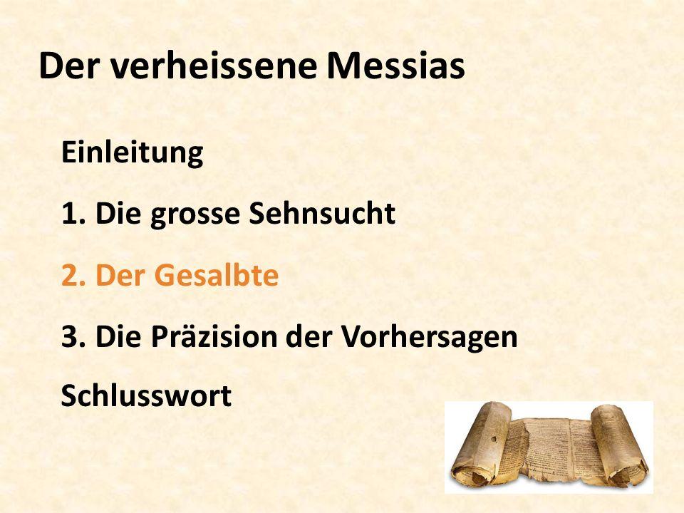 Der verheissene Messias Einleitung 1. Die grosse Sehnsucht 2