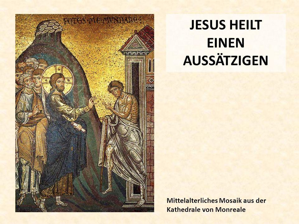 JESUS HEILT EINEN AUSSÄTZIGEN