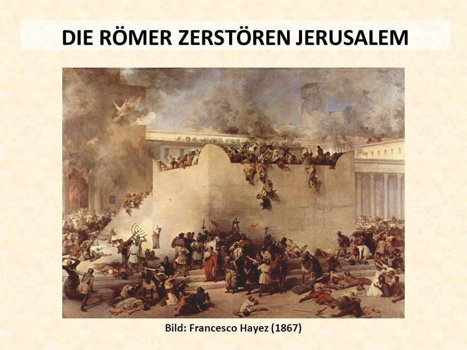 DIE RÖMER ZERSTÖREN JERUSALEM Bild: Francesco Hayez (1867)