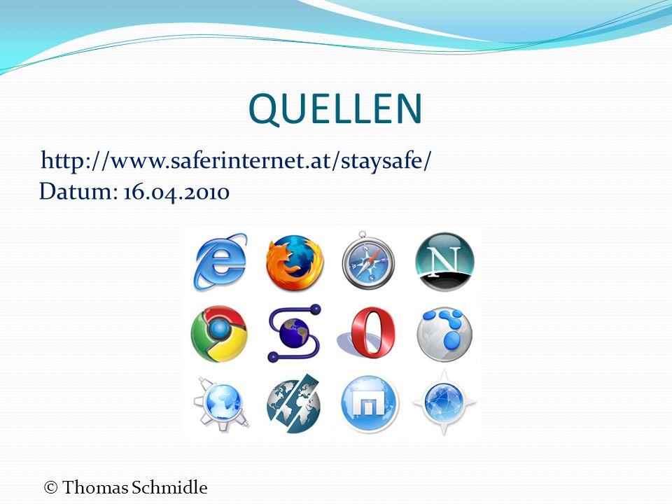 QUELLEN http://www.saferinternet.at/staysafe/ Datum: 16.04.2010