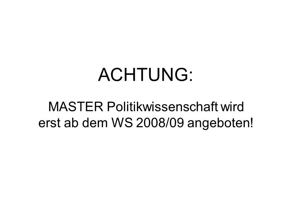 MASTER Politikwissenschaft wird erst ab dem WS 2008/09 angeboten!