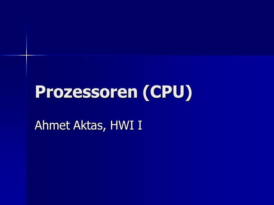 Prozessoren (CPU) Ahmet Aktas, HWI I