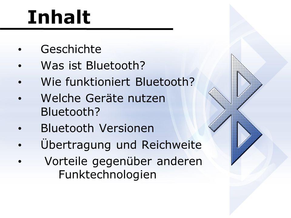 Inhalt Geschichte Was ist Bluetooth Wie funktioniert Bluetooth