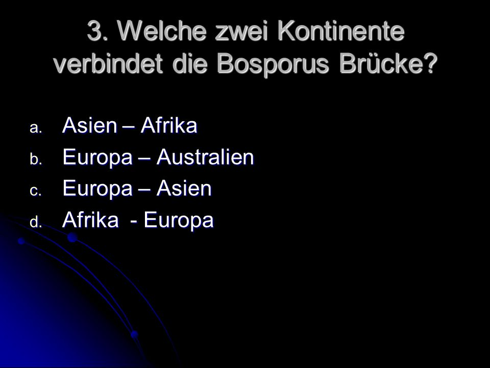 3. Welche zwei Kontinente verbindet die Bosporus Brücke