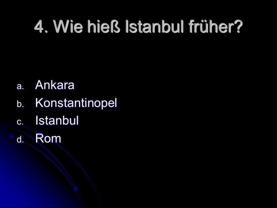 4. Wie hieß Istanbul früher