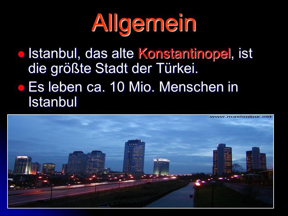 Istanbul - Referat Sonntag, 23. April 2017. Allgemein. Istanbul, das alte Konstantinopel, ist die größte Stadt der Türkei.