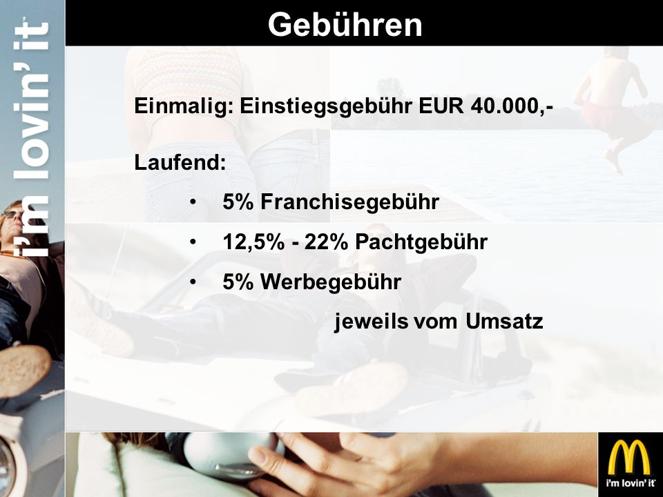 Gebühren Einmalig: Einstiegsgebühr EUR 40.000,- Laufend: