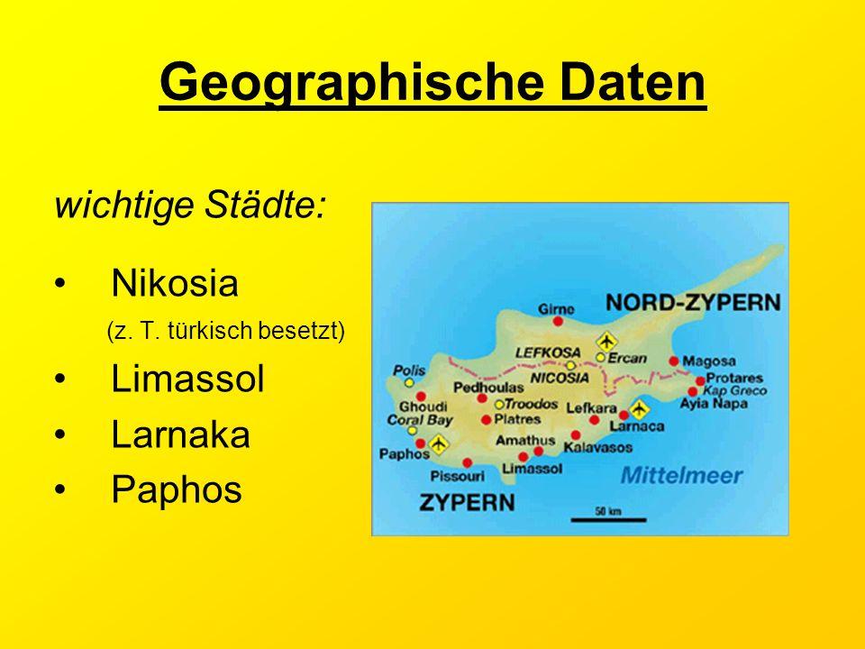 Geographische Daten wichtige Städte: Nikosia (z. T. türkisch besetzt)
