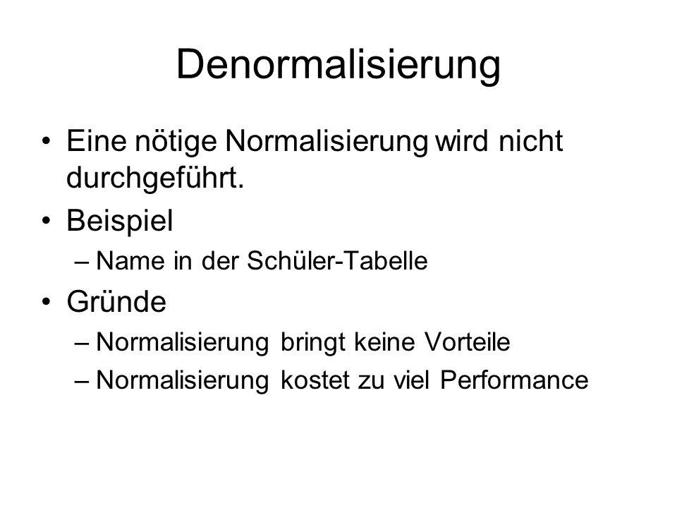 Denormalisierung Eine nötige Normalisierung wird nicht durchgeführt.