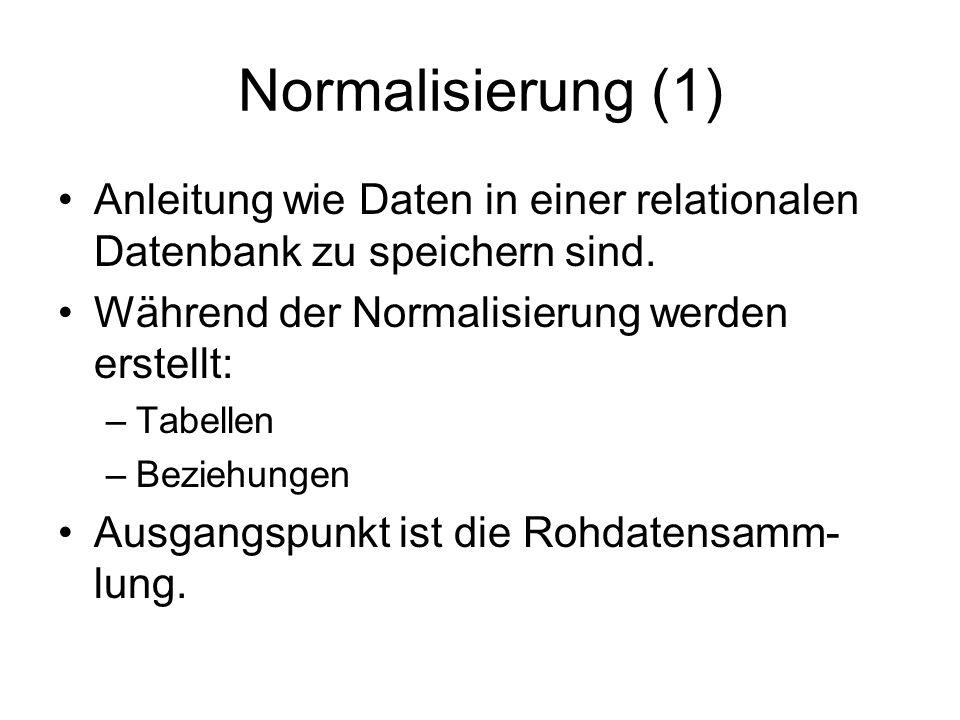 Normalisierung (1) Anleitung wie Daten in einer relationalen Datenbank zu speichern sind. Während der Normalisierung werden erstellt: