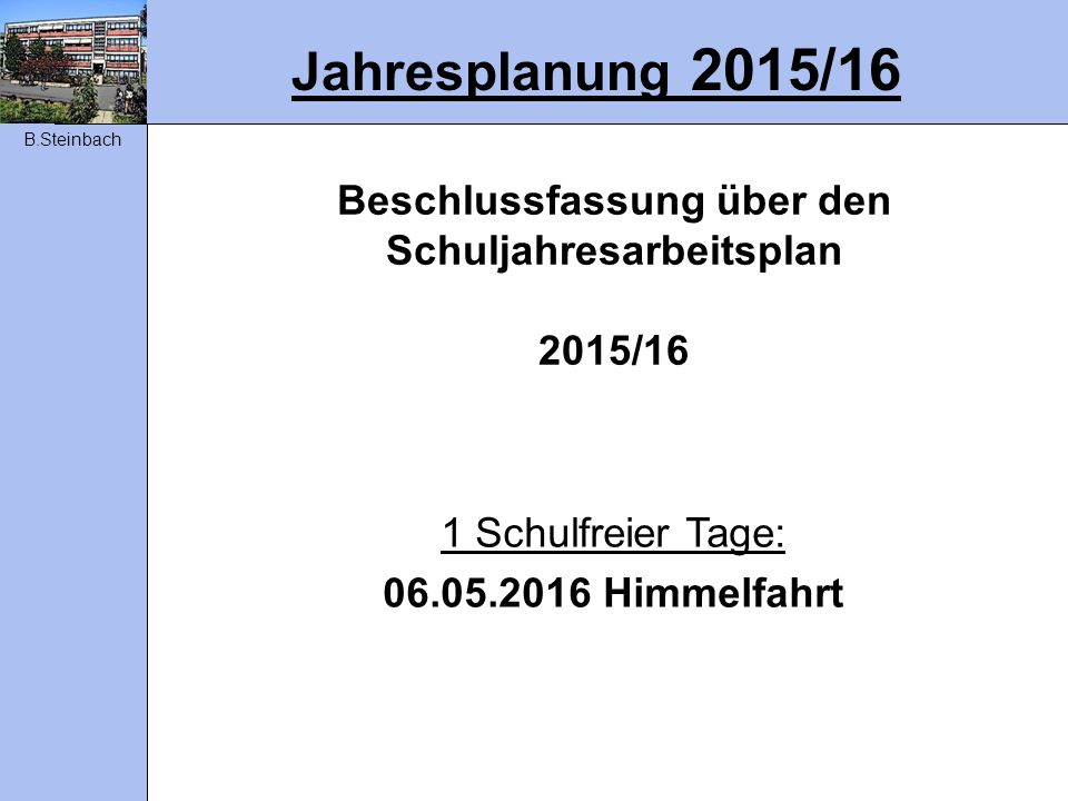 Beschlussfassung über den Schuljahresarbeitsplan 2015/16