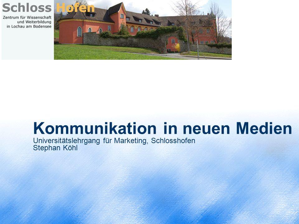 Kommunikation in neuen Medien Universitätslehrgang für Marketing, Schlosshofen Stephan Köhl