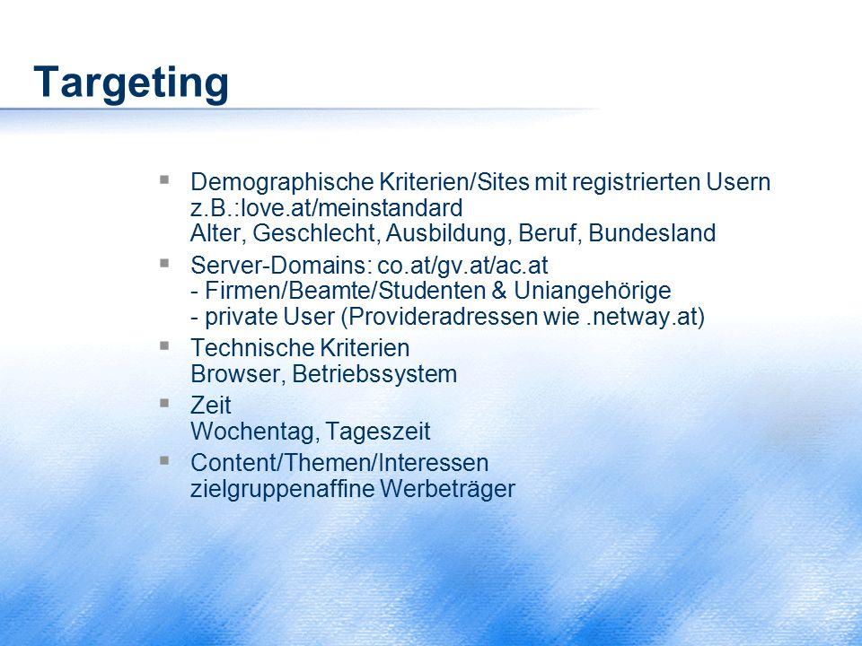 Targeting Demographische Kriterien/Sites mit registrierten Usern z.B.:love.at/meinstandard Alter, Geschlecht, Ausbildung, Beruf, Bundesland.