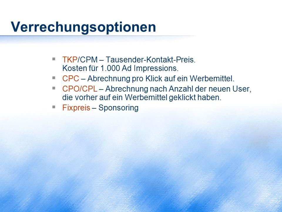 Verrechungsoptionen TKP/CPM – Tausender-Kontakt-Preis. Kosten für 1.000 Ad Impressions. CPC – Abrechnung pro Klick auf ein Werbemittel.