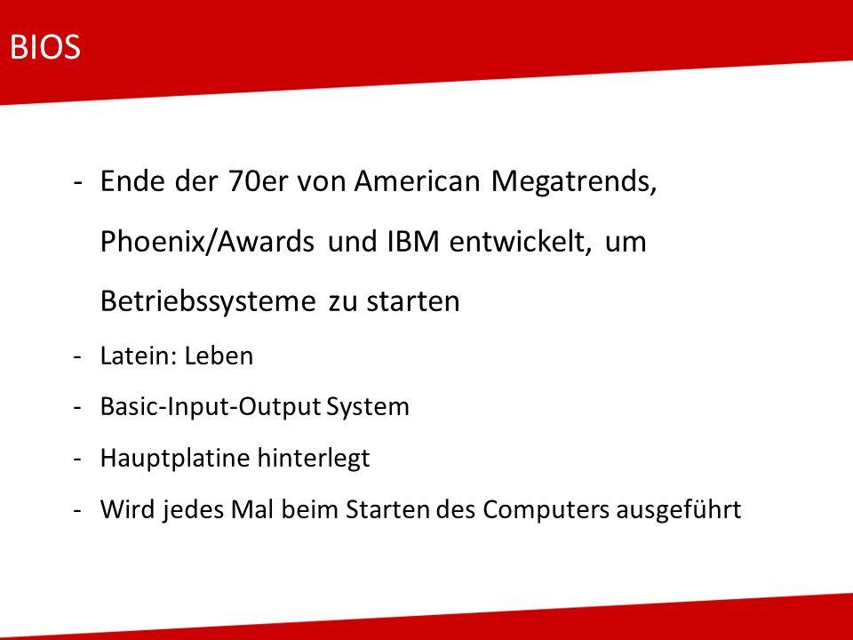 BIOS Ende der 70er von American Megatrends, Phoenix/Awards und IBM entwickelt, um Betriebssysteme zu starten.
