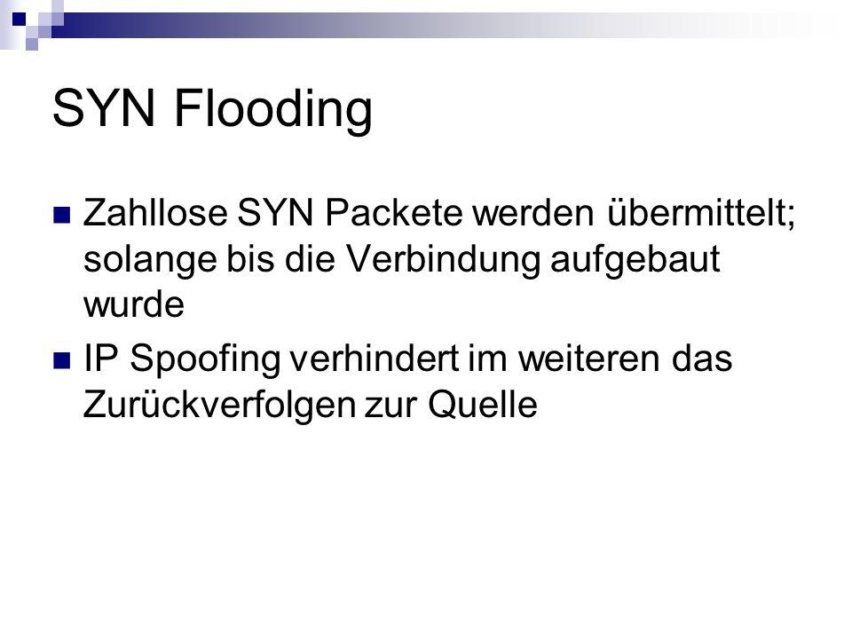 SYN Flooding Zahllose SYN Packete werden übermittelt; solange bis die Verbindung aufgebaut wurde.