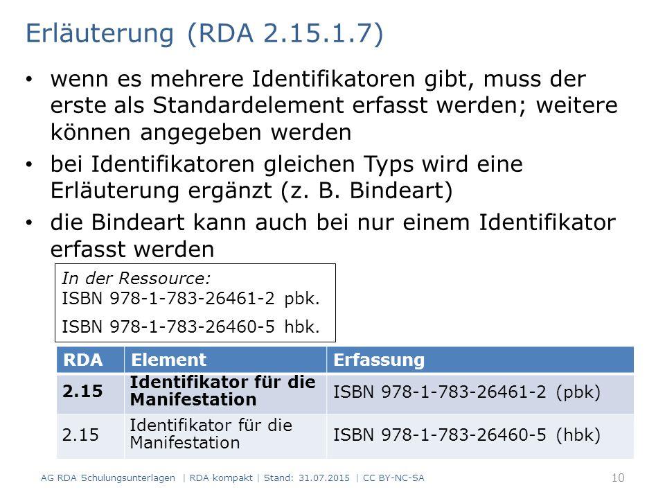 Erläuterung (RDA 2.15.1.7) wenn es mehrere Identifikatoren gibt, muss der erste als Standardelement erfasst werden; weitere können angegeben werden.