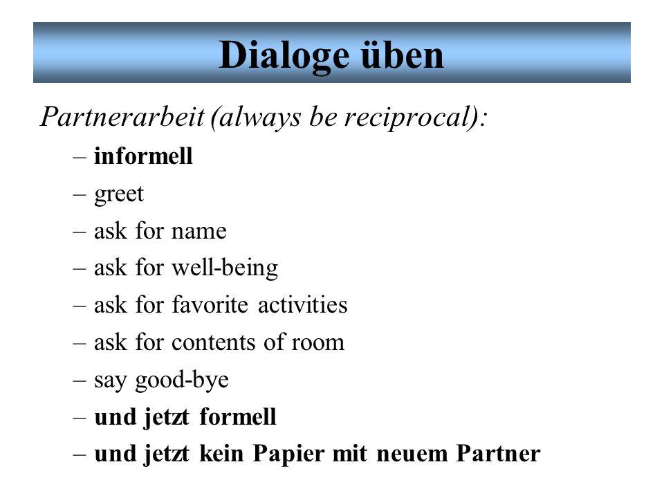 Dialoge üben Partnerarbeit (always be reciprocal): informell greet