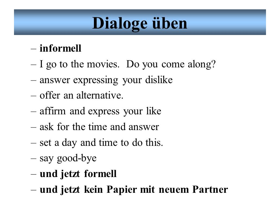 Dialoge üben informell I go to the movies. Do you come along