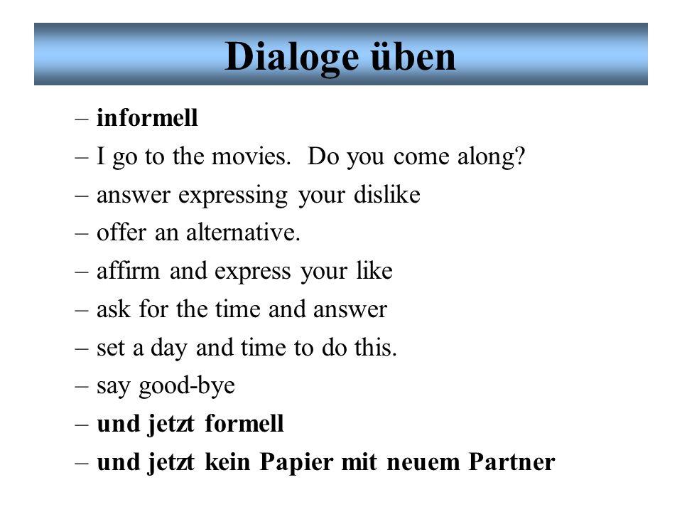 Dialoge üben informell I go to the movies. Do you come along