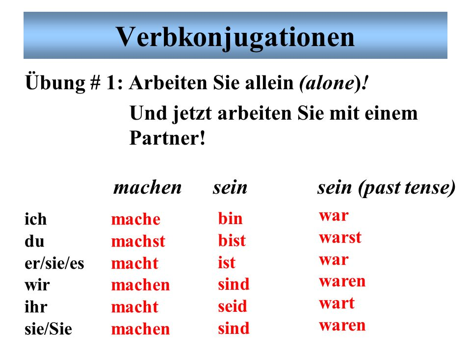 Verbkonjugationen Übung # 1: Arbeiten Sie allein (alone)!