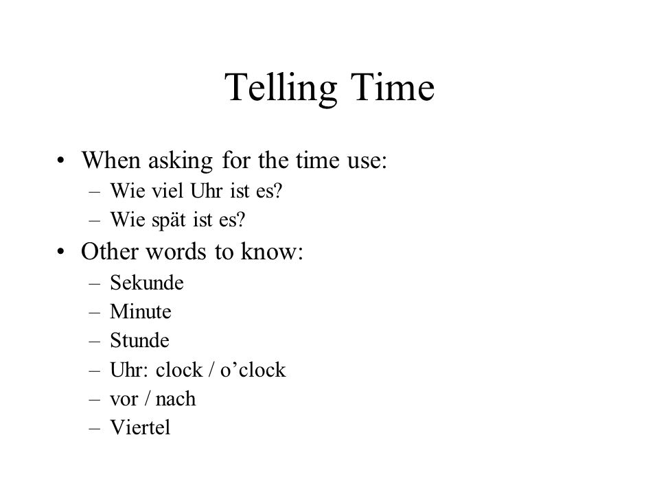 Telling Time When asking for the time use: Other words to know: