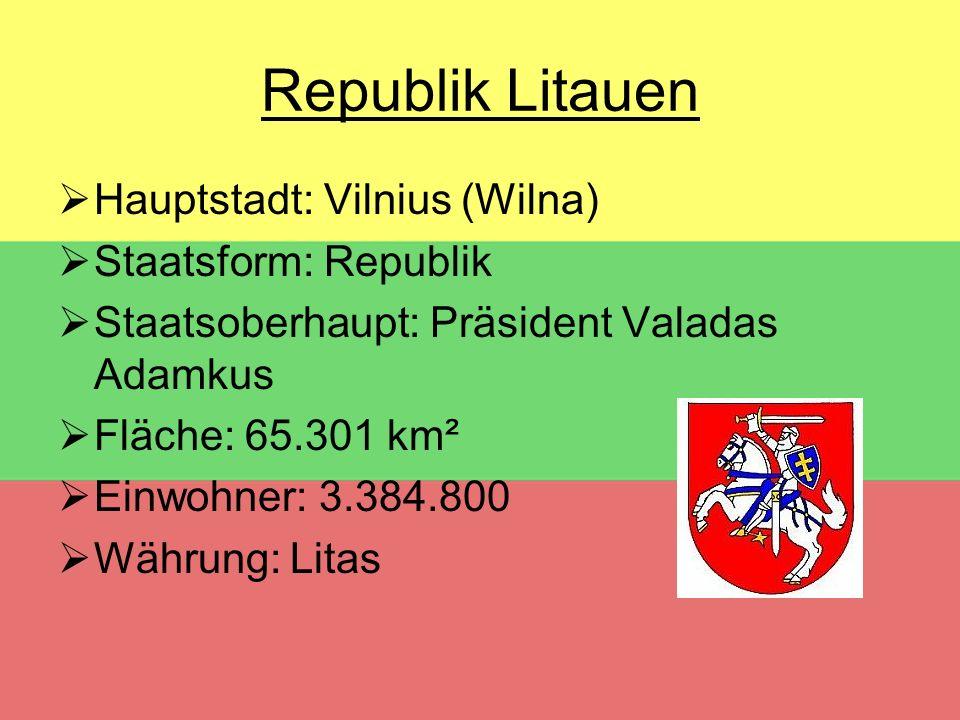 Republik Litauen Hauptstadt: Vilnius (Wilna) Staatsform: Republik