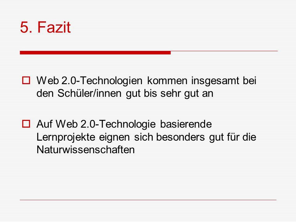 5. Fazit Web 2.0-Technologien kommen insgesamt bei den Schüler/innen gut bis sehr gut an.