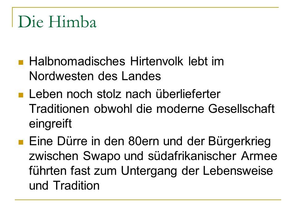 Die Himba Halbnomadisches Hirtenvolk lebt im Nordwesten des Landes