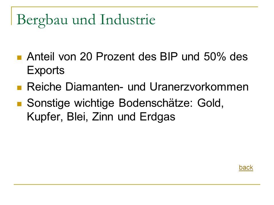 Bergbau und Industrie Anteil von 20 Prozent des BIP und 50% des Exports. Reiche Diamanten- und Uranerzvorkommen.
